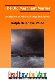 The Old Merchant Marine: A Chronicle Of American Ships And Sailors ebook by Paine Ralph Delahaye