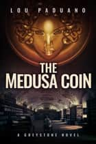 The Medusa Coin - Greystone Book 3 ebook by Lou Paduano