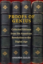 Proofs of Genius - Collected Editions from the American Revolution to the Digital Age ebook by Amanda Gailey