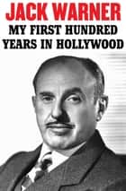 My First Hundred Years in Hollywood - An Autobiography ebook by Jack L. Warner
