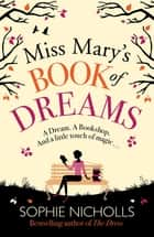 Miss Mary's Book of Dreams - A beguiling story of family, love and starting again, perfect for fans of Chocolat ebook by Sophie Nicholls