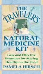 The Traveler's Natural Medicine Kit ebook by Pamela Hirsch
