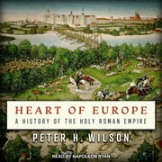 Heart of Europe - A History of the Holy Roman Empire audiobook by Peter H. Wilson