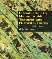 Introduction to Metamorphic Textures and Microstructures ebook by Barker, A.J. (Department of Geology, University of Southampton)