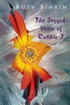 The Jagged Years of Ruthie J. ebook by Ruth Simkin