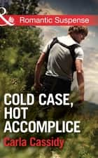 Cold Case, Hot Accomplice (Mills & Boon Romantic Suspense) (Men of Wolf Creek, Book 1) ebook by Carla Cassidy