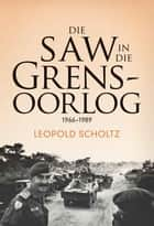 Die SAW in die Grensoorlog - 1966-1989 ebook by Leopold Scholtz