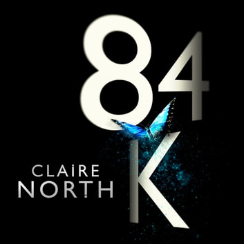84K - 'An eerily plausible dystopian masterpiece' Emily St John Mandel audiobook by Claire North