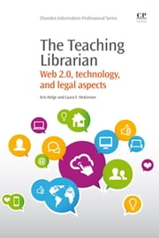 The Teaching Librarian - Web 2.0, Technology, and Legal Aspects ebook by Kris Helge,Laura McKinnon