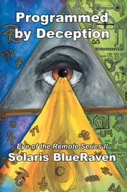 Programmed by Deception - Eye of the Remote Series II ebook by Solaris BlueRaven
