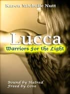 Lucca: Warriors for the Light ebook by Karen Michelle Nutt