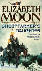 Sheepfarmer's Daughter - Book 1: Deed of Paksenarrion Series ebook by Elizabeth Moon