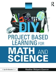DIY Project Based Learning for Math and Science ebook by Heather Wolpert-Gawron