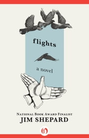 Flights - A Novel ebook by Jim Shepard