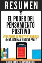 El Poder del Pensamiento Positivo: Una Guia Practica Para Dominar Los Problemas De La Vida Cotidiana (The Power of Positive Thinking): Resumen del Libro de Norman Vincent Peale ebook by Sapiens Editorial