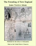 The Founding of New England ebook by James Truslow Adams