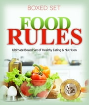 Food Rules: Ultimate Boxed Set of Healthy Eating & Nutrition - Detox Diet and Superfoods Edition ebook by Kobo.Web.Store.Products.Fields.ContributorFieldViewModel