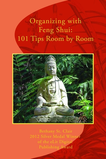 Organizing with Feng Shui - 101 Tips Room by Room ebook by Bethany St. Clair