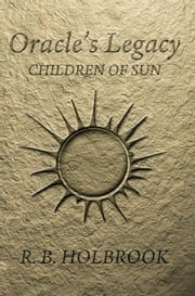 Oracle's Legacy: Children of Sun (Book 1) ebook by R. B. Holbrook