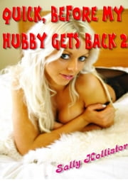 Quick Before My Hubby Gets Back 2 - Quick Before My Hubby Gets Back, #2 ebook by Sally Hollister