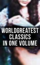 World's Greatest Classics in One Volume - Les Misérables, Hamlet, Jane Eyre, Ulysses, Huck Finn, Walden, War and Peace, Art of War, Siddhartha, Faust, Don Quixote, Arabian Nights, Bushido… ebook by Herman Hesse, Marcel Proust, Leo Tolstoy,...