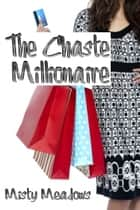 The Chaste Millionaire (Femdom, Chastity) ebook by Misty Meadows
