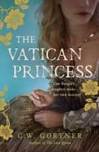 The Vatican Princess ebook by C W Gortner
