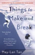 Things to Make and Break ebook by May-Lan Tan