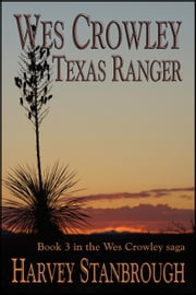 Wes Crowley, Texas Ranger - The Wes Crowley Series, #3 ebook by Harvey Stanbrough