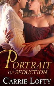 Portrait of Seduction ebook by Carrie Lofty
