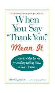 "When You Say ""Thank You,"" Mean It: And 11 Other Lessons for Instilling Lifelong Values In Your Children ebook by Mary O'Donohue"