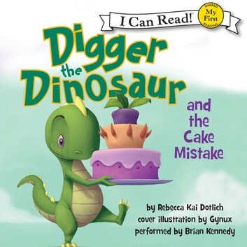 Digger the Dinosaur and the Cake Mistake audiobook by Rebecca Kai Dotlich