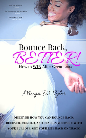 Bounce Back Better - How to Win After Great Loss ebook by Maya W Tyler