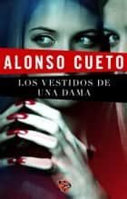 Los vestidos de una dama ebook by Alonso Cueto