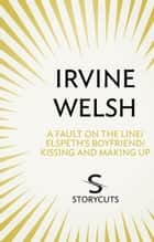 A Fault on the Line / Elspeth's Boyfriend / Kissing and Making Up (Storycuts) ebook by Irvine Welsh