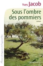 Sous l'ombre des pommiers eBook by Yves Jacob