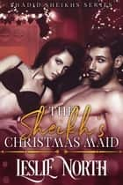 The Sheikh's Christmas Maid - Shadid Sheikhs series, #1 ebook by Leslie North