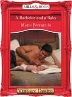 A Bachelor and a Baby (Mills & Boon Desire) ebook by Marie Ferrarella