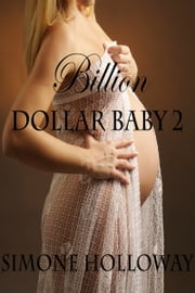 Billion Dollar Baby 2 - Billionaire Breeding ebook by Simone Holloway