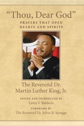 """Thou, Dear God"" - Prayers That Open Hearts and Spirits ebook by Dr. Martin Luther King, Jr."