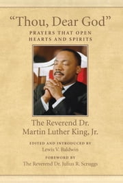 """Thou, Dear God"" - Prayers That Open Hearts and Spirits ebook by Lewis V. Baldwin, Julius R. Scruggs, Martin Luther King,..."