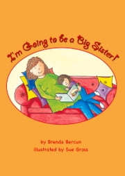 I'm Going to Be a Big Sister! ebook by Brenda Bercun,Sue Gross