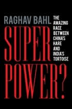 Superpower?: The Amazing Race Between China's Hare and India's Tortoise - The Amazing Race Between China's Hare and India's Tortoise ebook door Raghav Bahl