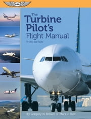The Turbine Pilot's Flight Manual (eBook - ePub Edition) ebook by Mark J. Holt,Gregory N.  Brown