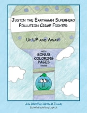 Justin the Earthman Superhero Pollution Crime Fighter - Up Up and Away ebook by John W.Waffles; Adrian D. Thomas