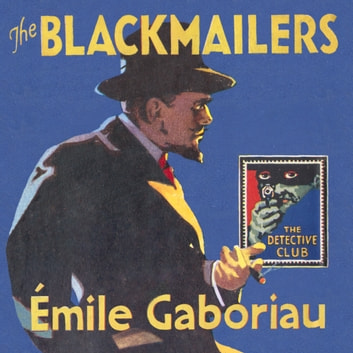 The Blackmailers: Dossier No. 113 (Detective Club Crime Classics) audiobook by Émile Gaboriau