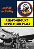 Air-To-Ground Battle For Italy [Illustrated Edition] eBook by Michael McCarthy