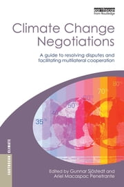 Climate Change Negotiations - A Guide to Resolving Disputes and Facilitating Multilateral Cooperation ebook by Gunnar Sjöstedt,Ariel Macaspac Penetrante
