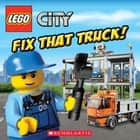 LEGO City: Fix That Truck! ebook by Michael Anthony Steele, Dynamo Limited