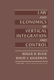 Law and Economics of Vertical Integration and Control ebook by Blair, Roger D.